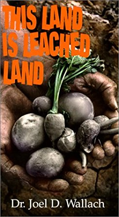 This Land Is Leached Land - By Dr Joel Wallach