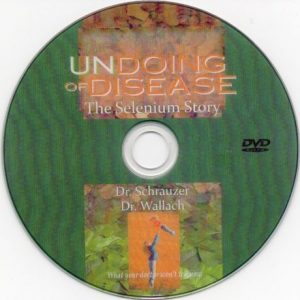 DVD – Undoing Of Disease; The Selenium Story – By Dr J Wallach & Dr. G Schrauzer