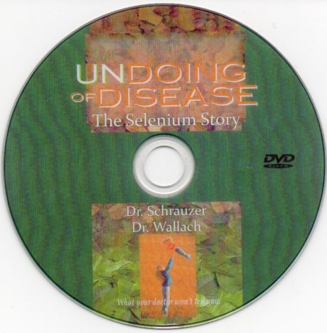DVD – Undoing Of Disease; The Selenium Story – By Dr J Wallach & Dr. G Schrauzer