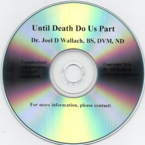CD – Until Death Do Us Part – by Dr Joel Wallach